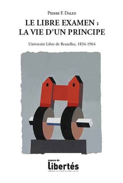 Le libre examen: la vie d'un principe