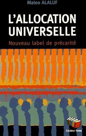 Mateo Alaluf, «L'Allocation universelle. Nouveau label de précarité», Bruxelles, Couleur Livres, 2014, 88 pages. Prix: 9 euros