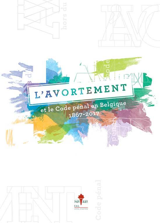 L'avortement et le Code pénal en Belgique. 1867-2017