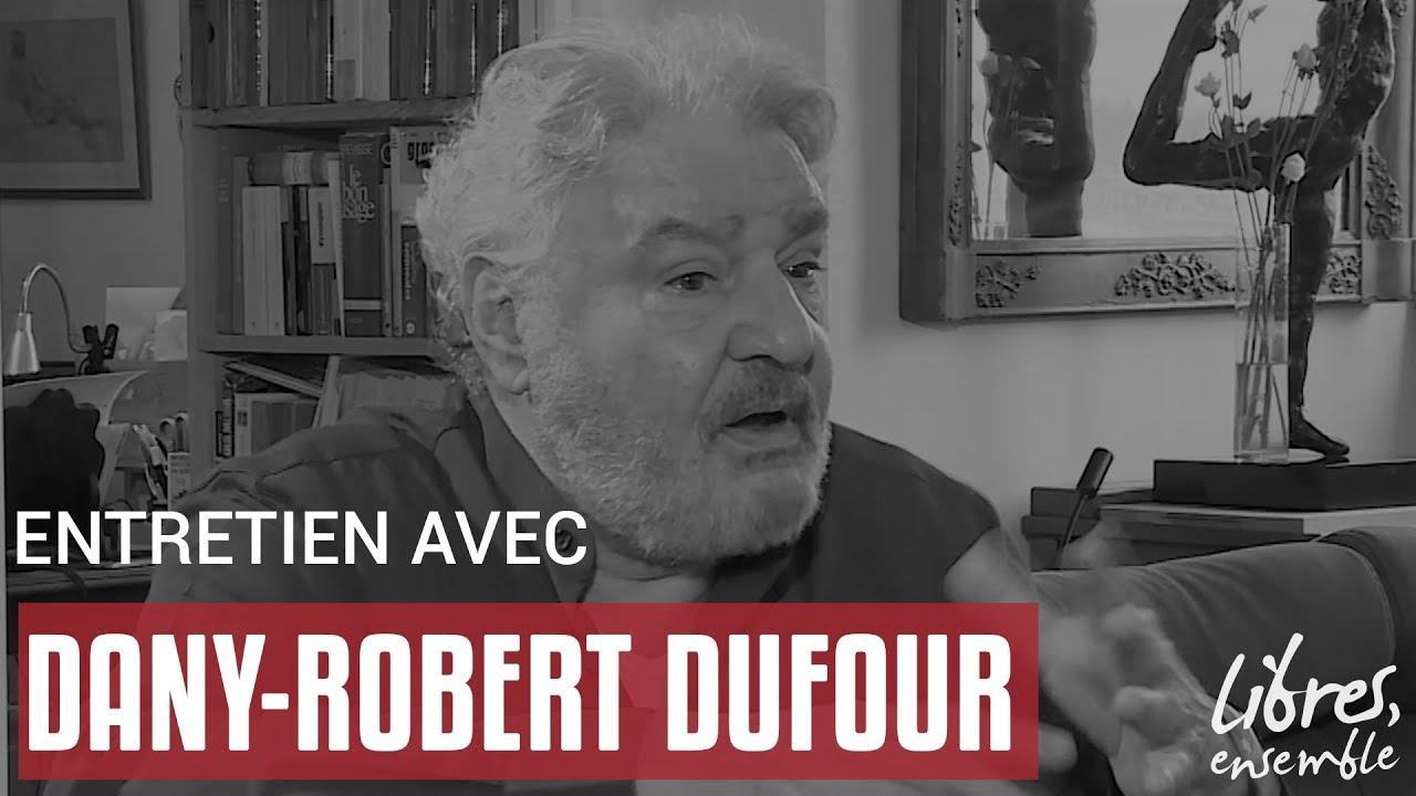 Entretien avec Dany-Robert Dufour
