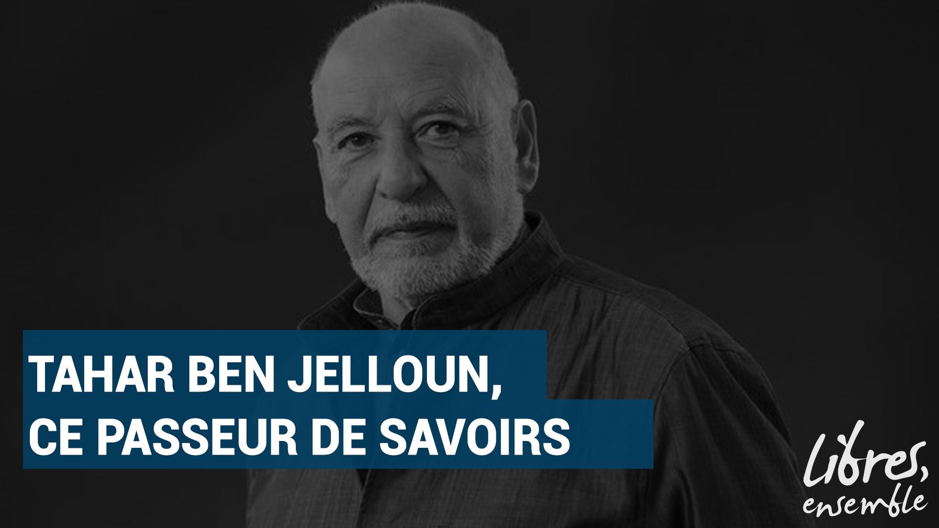 Tahar Ben Jelloun, ce passeur de savoirs