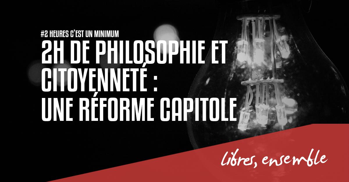2h de philosophie et citoyenneté:  une réforme Capitole