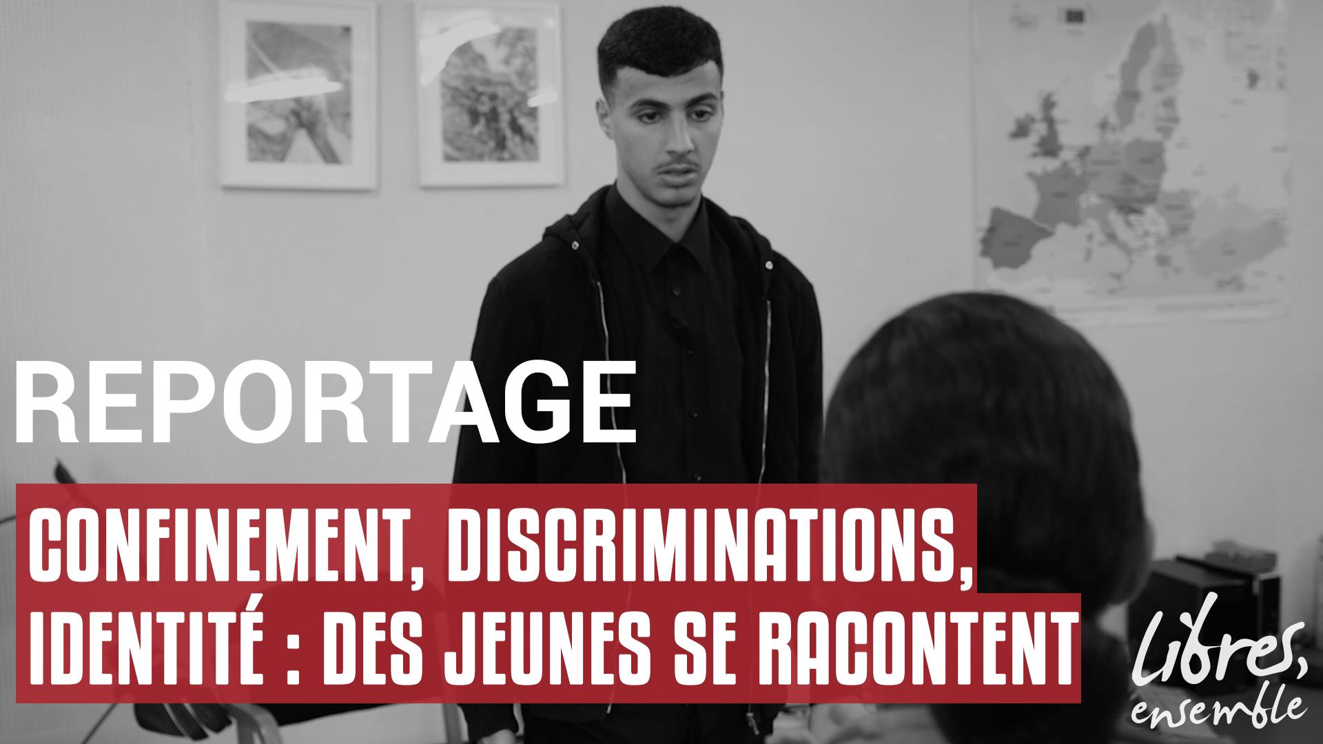 Confinement, discriminations, identité : des jeunes se racontent