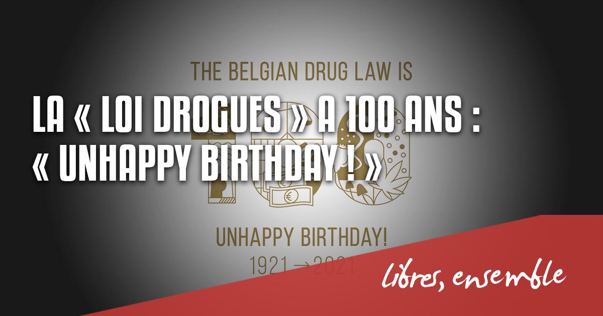 La « loi drogues » a 100 ans : « Unhappy Birthday ! »