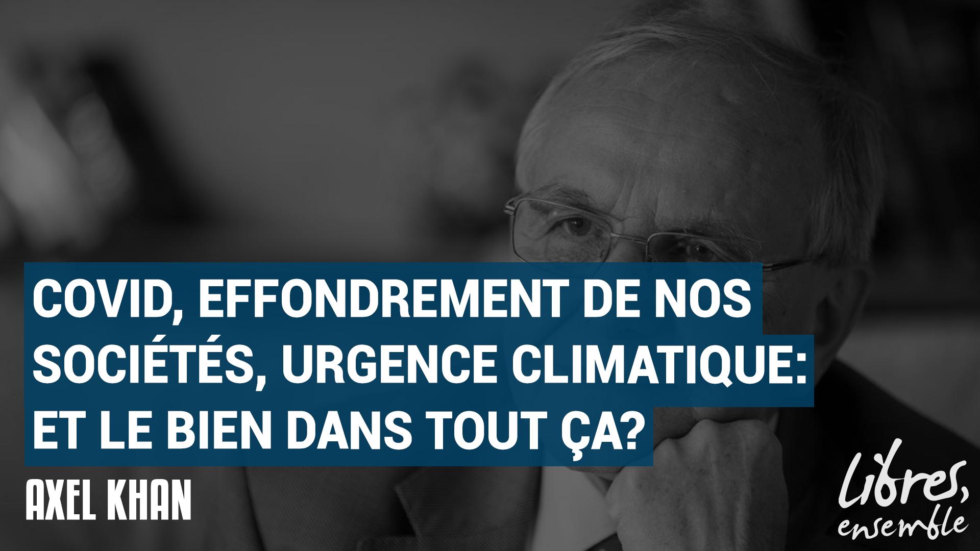 Covid, effondrement de nos sociétés, urgence climatique: et le bien dans tout ça? Entretien avec Axel Khan