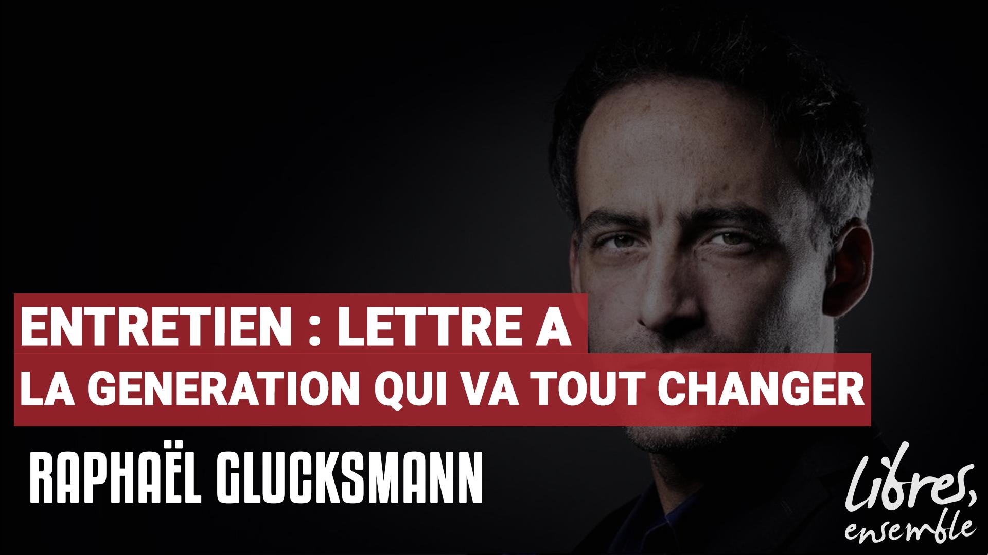 Entretien avec Raphaël Glucksmann – Lettre à la génération qui va tout changer