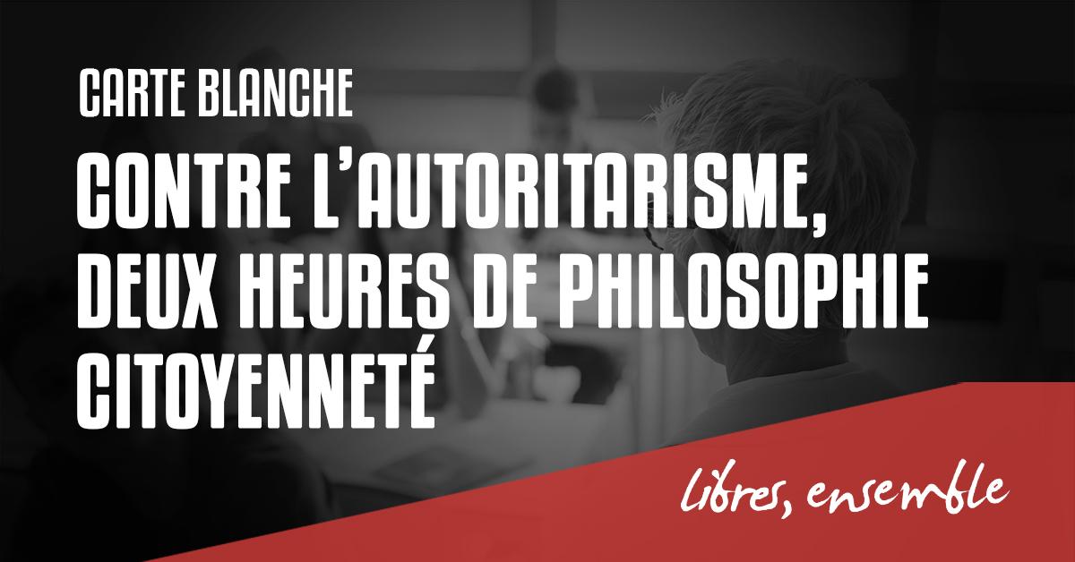 Contre l'autoritarisme, deux heures de philosophie/citoyenneté