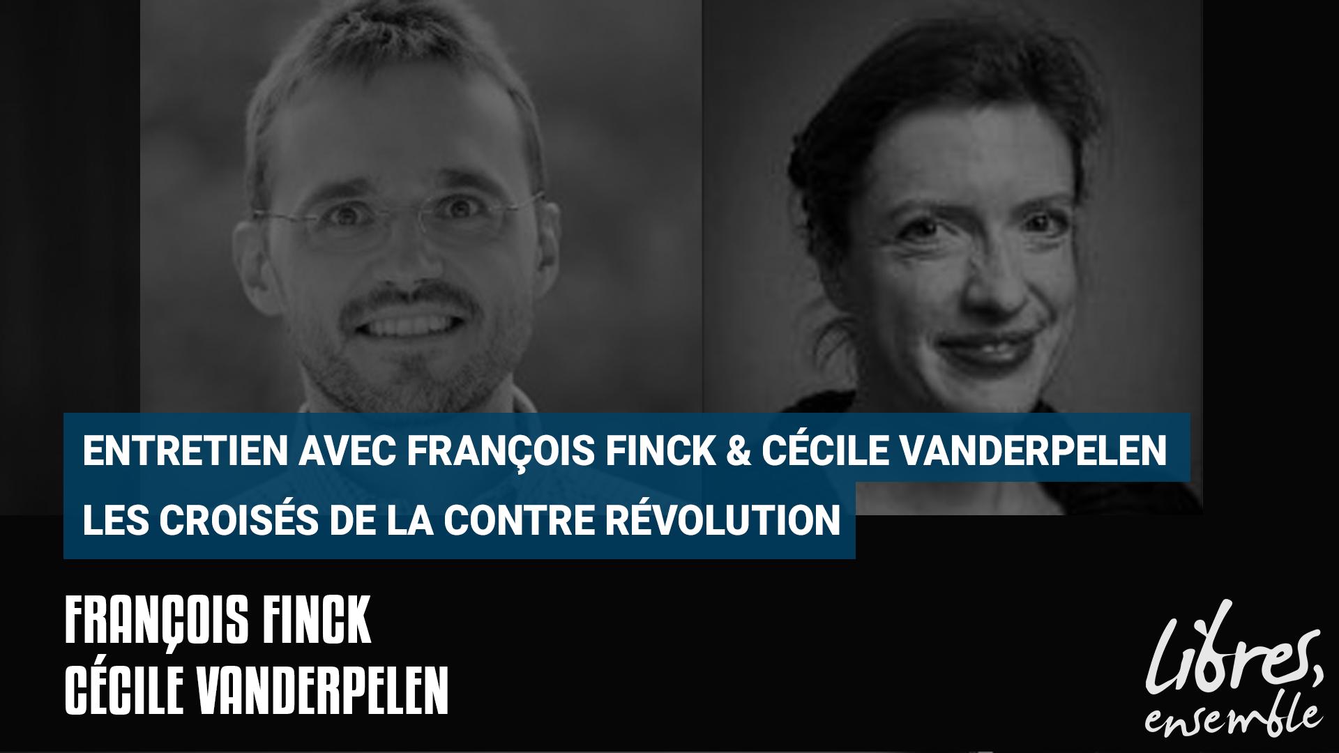 Entretien avec François Finck & Cécile Vanderpelen : «Les croisés de la contre-révolution»